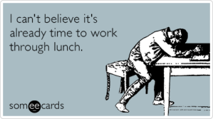 i8ffiybusy-working-through-lunch-time-workplace-ecards-someecards